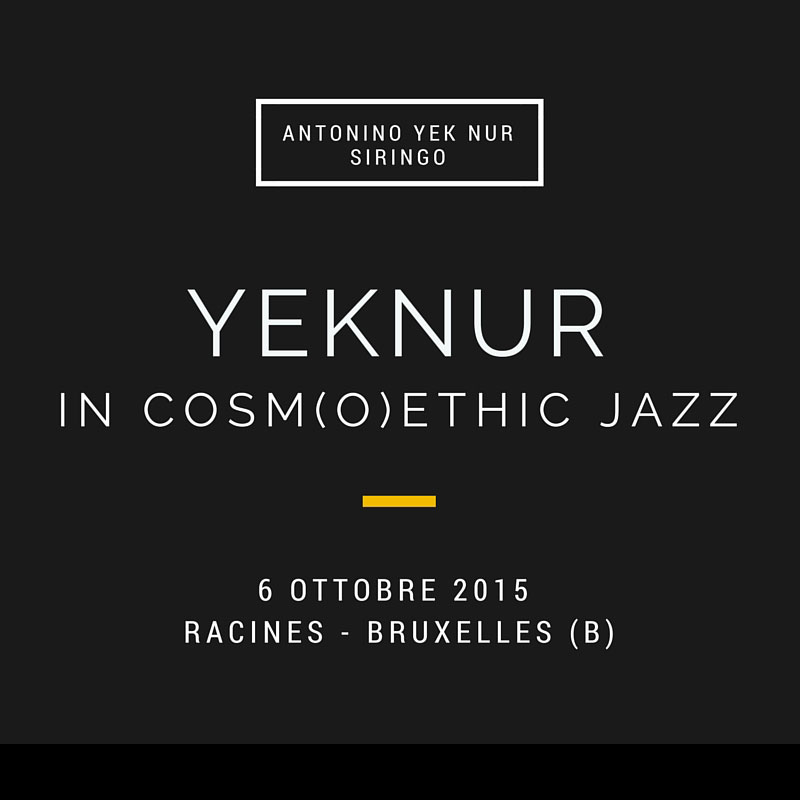 "6th October 2015 – ""YekNur in Cosm(O)ethic Jazz"" in Bruxelles"